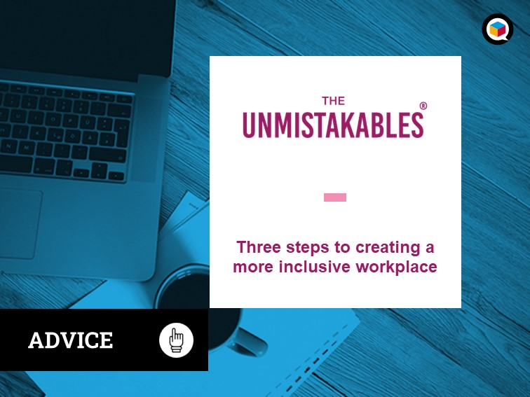 Three steps to creating a more inclusive workplace (with The Unmistakables)